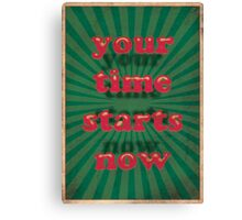 Your Time Starts Now Canvas Print