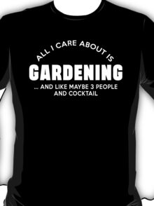 ALL I CARE ABOUT IS GARDENING T-Shirt