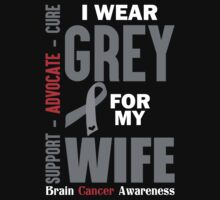 I Wear Grey For My Wife (Brain Cancer Awareness) by LegendTLab