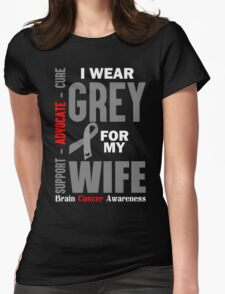 I Wear Grey For My Wife (Brain Cancer Awareness) Womens Fitted T-Shirt