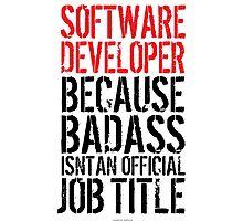 Software Developer because Badass Isn't an Official Job Title Photographic Print