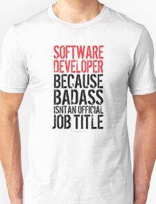 Software Developer because Badass Isn't an Official Job Title T-Shirt