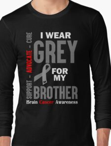 I Wear Grey For My Brother (Brain Cancer Awareness) Long Sleeve T-Shirt