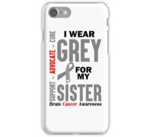 I Wear Grey For My Sister (Brain Cancer Awareness) iPhone Case/Skin