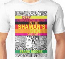 Deep Conversations In The Shaman's Den, Volume 1 Unisex T-Shirt