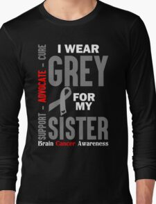 I Wear Grey For My Sister (Brain Cancer Awareness) Long Sleeve T-Shirt