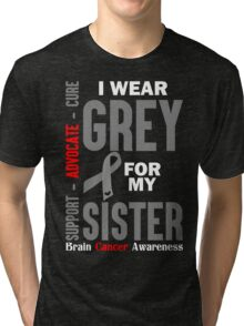 I Wear Grey For My Sister (Brain Cancer Awareness) Tri-blend T-Shirt