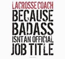 Lacrosse Coach because Badass Isn't an Official Job Title by Albany Retro