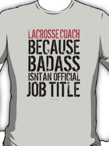 Lacrosse Coach because Badass Isn't an Official Job Title T-Shirt