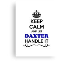 Keep Calm and Let DAXTER Handle it Canvas Print