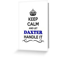 Keep Calm and Let DAXTER Handle it Greeting Card