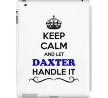 Keep Calm and Let DAXTER Handle it iPad Case/Skin
