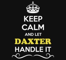 Keep Calm and Let DAXTER Handle it by gradyhardy