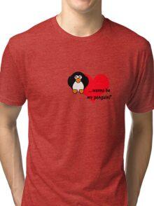 Wanna be my penguin? Tri-blend T-Shirt