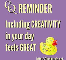 CQ Reminder: Including creativity in your life feels great by Linda Ursin