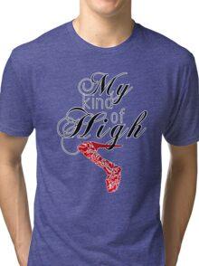 My kind of high Tri-blend T-Shirt