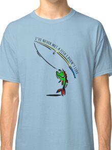 I've never met a fish i didn't like. Classic T-Shirt