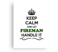Keep Calm and Let FIREMAN Handle it Canvas Print