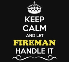 Keep Calm and Let FIREMAN Handle it by Neilbry