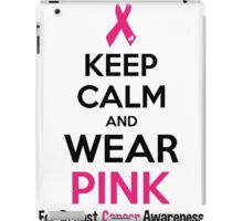 Keep Calm And Wear Pink (For Breast Cancer Awareness) iPad Case/Skin