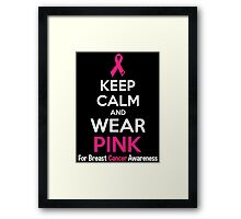 Keep Calm And Wear Pink (For Breast Cancer Awareness) Framed Print