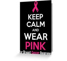 Keep Calm And Wear Pink (For Breast Cancer Awareness) Greeting Card