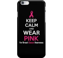 Keep Calm And Wear Pink (For Breast Cancer Awareness) iPhone Case/Skin