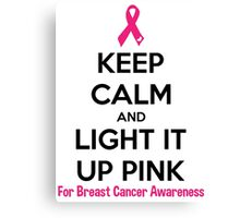 Keep Calm And Light It Up Pink (For Breast Cancer Awareness) Canvas Print