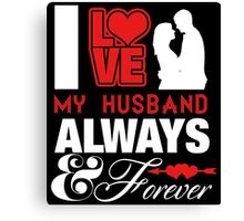 i love my husband always and forever Canvas Print