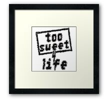 TOO SWEET 4 LIFE Framed Print