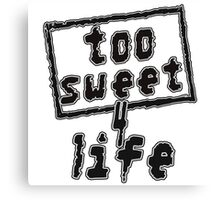 TOO SWEET 4 LIFE Canvas Print