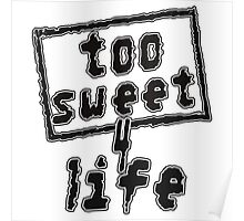 TOO SWEET 4 LIFE Poster