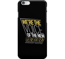 'We're the voice of the new generation' iPhone Case/Skin