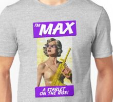 I'm Max... A Starlet On The Rise Unisex T-Shirt
