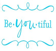 Be-You-tiful (teal blue) by Rabecca Primeau