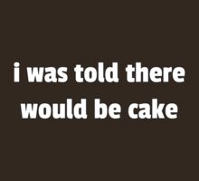 I Was Told There Would Be Cake by pocketsoup