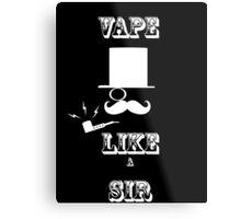 Vape like a sir Metal Print