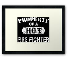 Property Of A Hot Fire Fighter - TShirts & Hoodies Framed Print