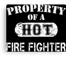 Property Of A Hot Fire Fighter - TShirts & Hoodies Canvas Print