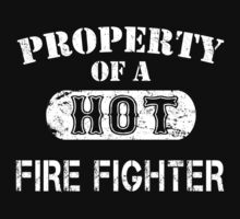 Property Of A Hot Fire Fighter - TShirts & Hoodies by funnyshirts2015