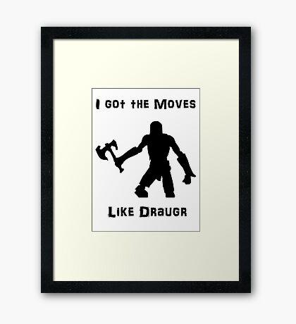 I got the moves like draugr Framed Print