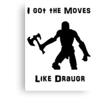 I got the moves like draugr Canvas Print