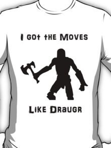 I got the moves like draugr T-Shirt