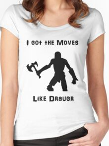 I got the moves like draugr Women's Fitted Scoop T-Shirt