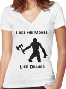 I got the moves like draugr Women's Fitted V-Neck T-Shirt