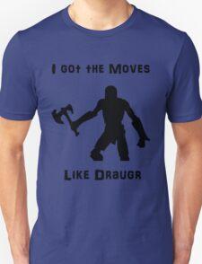 I got the moves like draugr Unisex T-Shirt