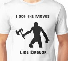 I got the moves like draugr Unisex T-Shirt