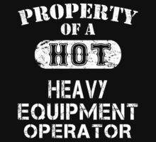 Property Of A Hot Heavy Equipment Operator - TShirts & Hoodies by funnyshirts2015