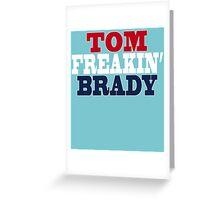 TOM FREAKIN' BRADY Greeting Card