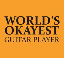 WORLD'S OKAYEST GUITAR PLAYER by pravinya2809